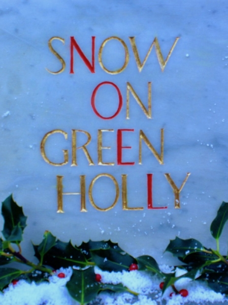 Snow on Green Holly  - NOEL (version 2)